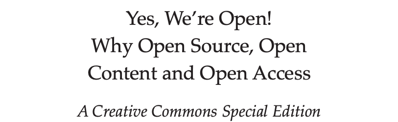 A Creative Commons Special Issue: Yes, We're Open! Why Open Source, Open Content and Open Access